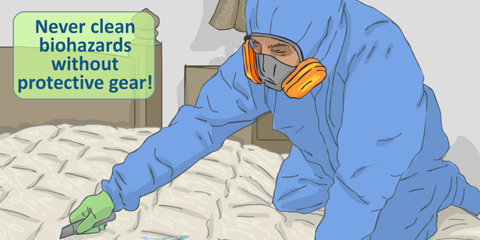 never clean biohazards without protective gear